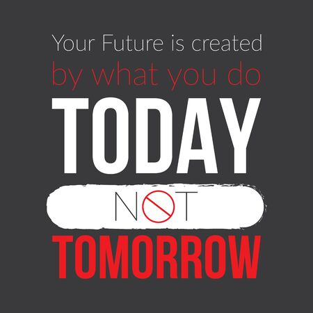 Your Future Is Created By What You Do Today Not Tomorrow. Motivational quote. Vector Typography Banner Design Concept On Grunge Texture Rough Background. Ilustração