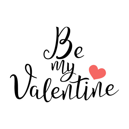 Be My Valentine. Handwritten Lettering Quote About Love. For Valentine s Day Design, Wedding Invitation, Printable Wall Art, Poster. Isolated on White. Typography design. Vector Illustration.