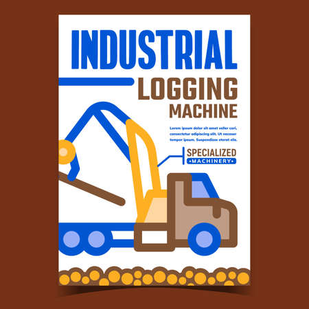 Industrial Logging Machine Promo Poster Vector. Logging Truck, Specialized Machinery Advertising Banner. Industry Equipment With Loader Crane Concept Template Style Color Illustration