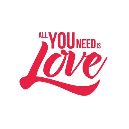 Tutto ciò di cui hai bisogno è l'amore. Vector design tipografico. Isolati su bianco.