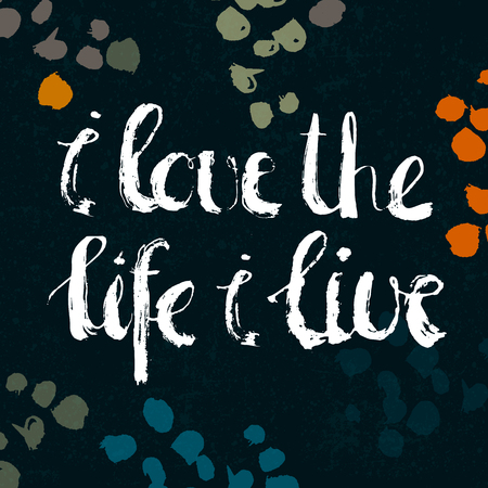 design media love: Brush lettering quote  I love the Life I live. Vector card design with modern typography on abstarct artistic background.  Design for cards, posters, social media content, t-shirts Stock Photo
