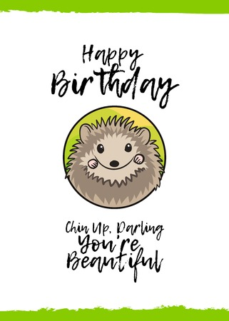 hand on chin: Happy Birthday. Chin up, darling, you are beautiful. Greeting card with a cute animal and kind wish, cartoon style. Suitable for kids congratulations. Sweet little hedgehog Illustration