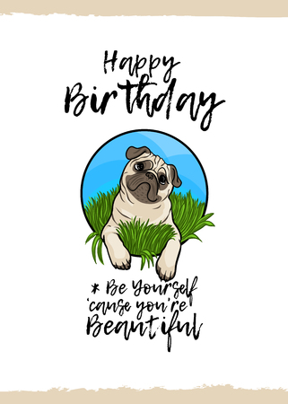 Happy Birthday. Be yourself, because you are beautiful. Greeting card with a cute animal and kind wish, cartoon style. Suitable for kids congratulations. Pug dog puppy Illustration