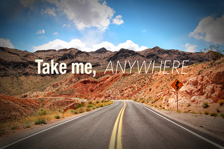 mohave: Inspirational quote Take me, anywhere on picture of a road going to the desert in Arizona, USA