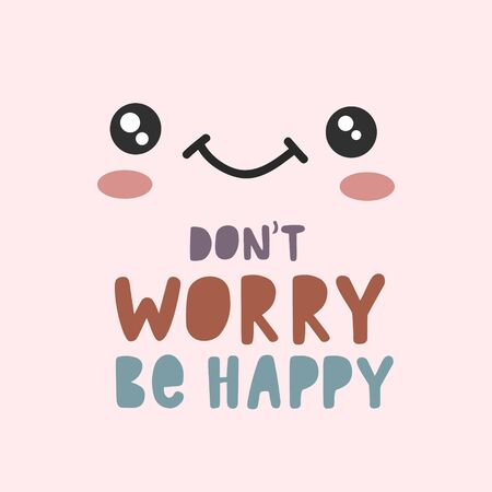 Do not worry Be Happy. Cute face design with the inscription. Vector kawaii design with a smiling face. Poster design.