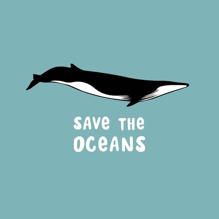 Drawing of a blue whale. Save the oceans. Vector illustration with the inscription. Eco poster design
