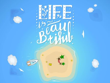 summer sandy island with palm trees, a hammock, moored boat, beach chair on the sand and lying next to flippers. In the clouds hovering birds. Stock inscription Life is beautiful, lettering, top view Illustration