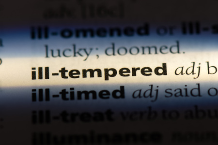 ill tempered word in a dictionary. ill tempered concept.