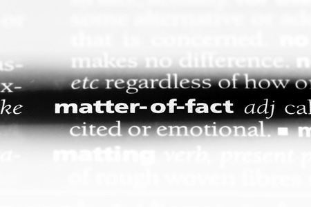 matter of fact word in a dictionary. matter of fact concept.