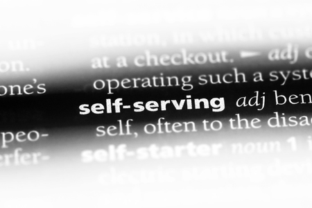 self serving word in a dictionary. self serving concept.