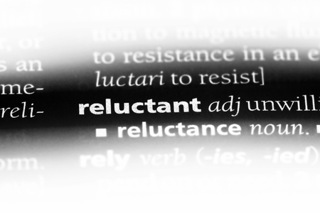 reluctant word in a dictionary. reluctant concept.