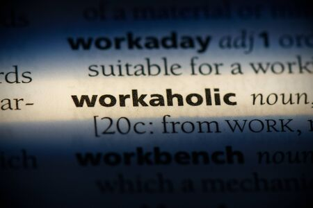 workaholic word in a dictionary. workaholic concept, definition.