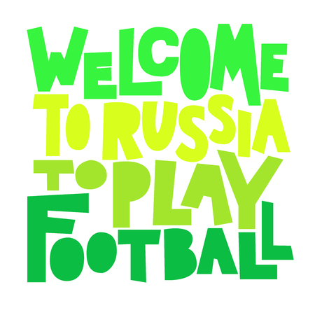 Welcome to Russia to play football.