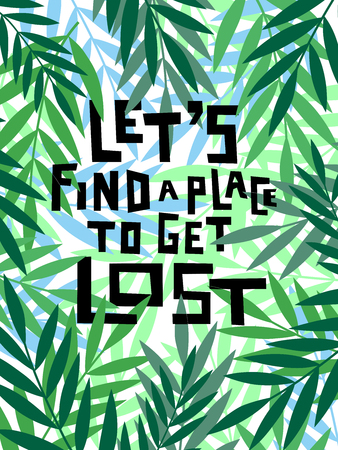 Handdrawn conceptual illustration on leaves background. Lets find a place to get lost.
