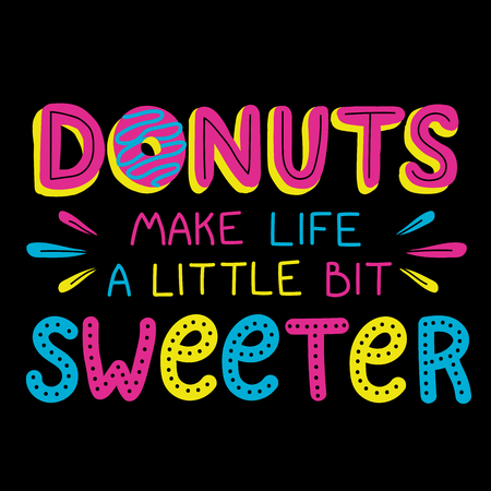 Hand drawn illustrated lettering quote. Donuts make life a little bit sweeter  イラスト・ベクター素材