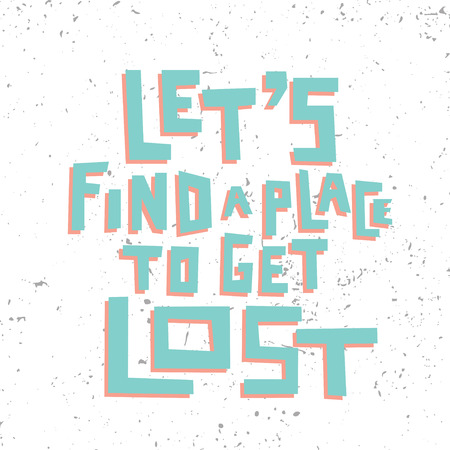 Grunge lettering. Lets find a place to get lost.