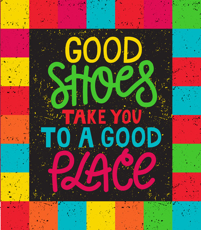 Hand drawn illustrated lettering quote.  Good shoes take you to a good place. Lettering on color background