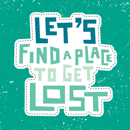 Grunge lettering. Let's find a place to get lost. Stock Vector - 109890778