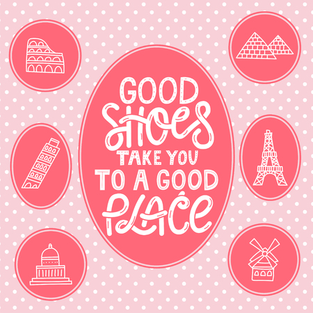 Hand drawn illustrated lettering quote. Good shoes take you to a good place. Lettering and illustrations of landmarks. Vector Illustration