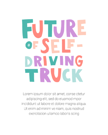 Future of self-driving truck. Lettering with doodles. Illustration with your text block