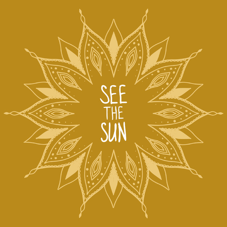 for example: Round pattern in oriental style with text See the Sun for example. Hand drawn vector template, may be used as T-shirt print, invitation card, banner and other.