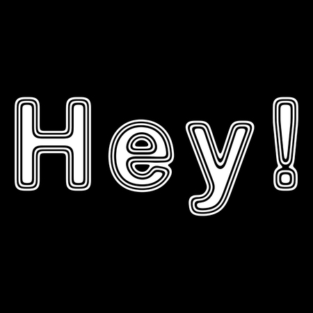 hey: Hey! on A black Background.