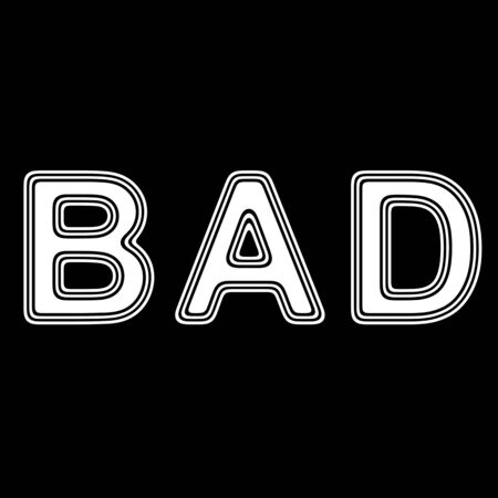 incorrect: BAD on A black Background.