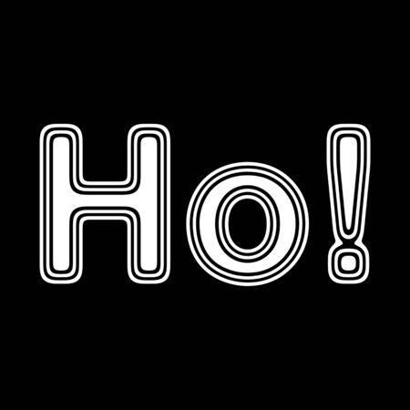 Ho! on A black Background.