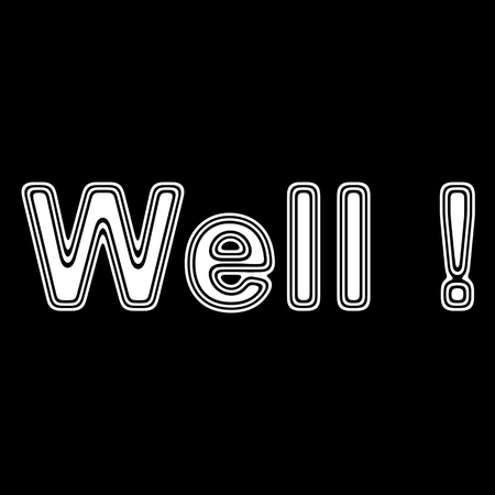 liked: WELL ! on A black Background.