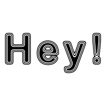 hey: Hey! on A white Background.