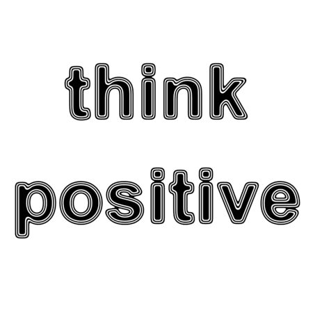 be happy: think positive on A white Background.