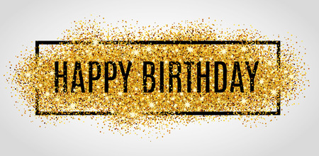 celebrate: Gold sparkles background Happy Birthday. Happy Birthday background. Greeting background for card, flyer, poster, sign, banner, web, postcard, invitation. Abstract fest background for text, type, quote. Gold blur background.