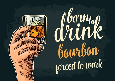 Male hand holding glass. Born to drink bourbon forced to work lettering. Vintage color vector engraving illustration for label, poster, invitation to party and birthday. Isolated on dark background