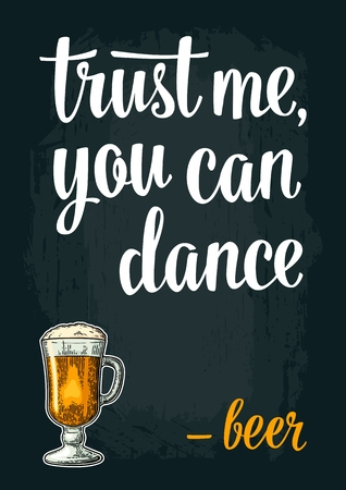 Glass beer. Vintage vector engraving illustration for web, poster, invitation to party. Trust me you can dance lettering. Isolated on dark background.