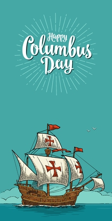 Vertical poster with Sailing ship floating on the sea waves. Happy Columbus Day lettering with rays. Caravel Santa Maria. Vintage color vector engraving illustration ob blue background.