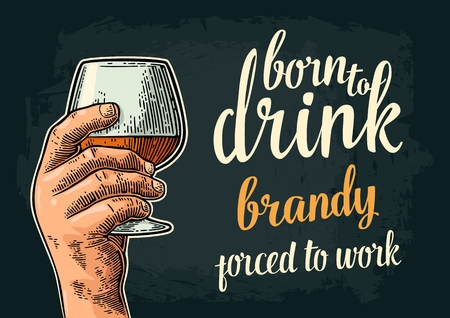Hand holding glass. Born to drink brandy forced to work lettering.