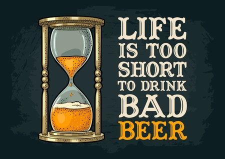 Retro hourglass. Life is too short to drink bad beer lettering. Vector color vintage illustration outline. Isolated on white background. Hand drawn design element for t shirt, poster