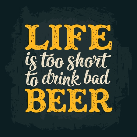 Life is too short to drink bad beer lettering. Vector color vintage illustration isolated on dark background. Hand drawn design element for t shirt and poster.