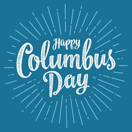 Happy Columbus Day calligraphic handwriting lettering with rays. Vector vintage illustration on blue background.