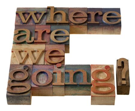philosophical: where are we going- a philosophical question in vintage wooden letterpress prinitng blocks