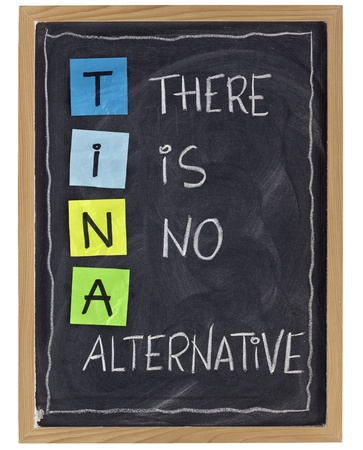 TINA (there is no alternative) - phrase attributed to Margaret Thatcher - white chalk handwrting and color sticky notes on blackboard,isolated on white Stock Photo - 8659952