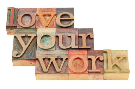 passion: love your work motivational suggestion in vintage wood letterpress printing blocks, isolated on white