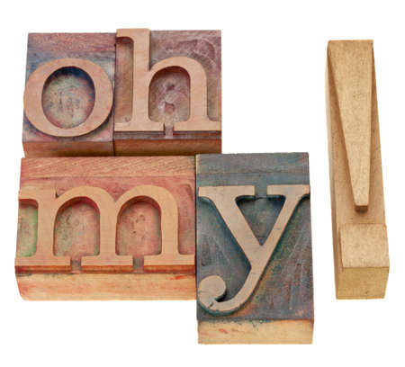 Oh my exclamation - isolated text in vintage wood letterpress printing blocks