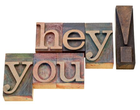 hey you  - isolated exclamation words in vintage wood letterpress printing blocks