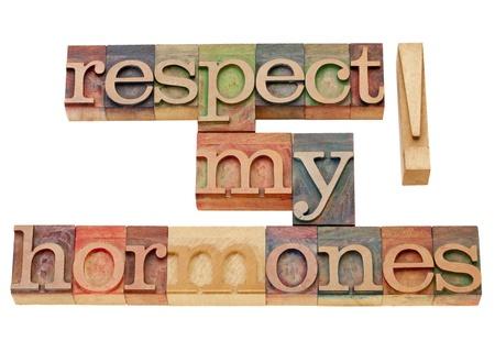 hormonas: Respeto a mis hormonas - el concepto de advertencia - texto aislado en el tipo de cosecha de madera de tipograf�a Foto de archivo