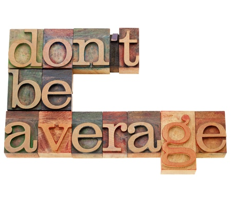 Motivational concept - Do not be average - isolated text in vintage wood letterpress printing blocks Stock Photo - 10906633
