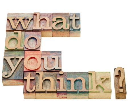 opinions: what do you think question - isolated text in vintage wood letterpress printing blocks