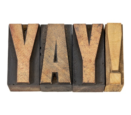 yay exclamation - approval, congratulation, or triumph concept -isolated text in vintage letterpress wood type photo