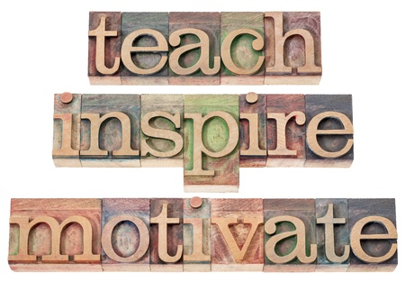 motivate: teach, inspire, motivate  - a collage of isolated words in vintage letterpress wood type