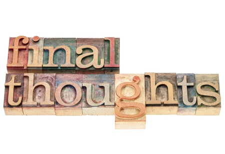 conclusion: final thoughts - isolated words in vintage letterpress wood type printing blocks